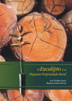 O Eucalipto e a Pequena Propriedade Rural - Casa do Produtor Rural/ESALQ/USP